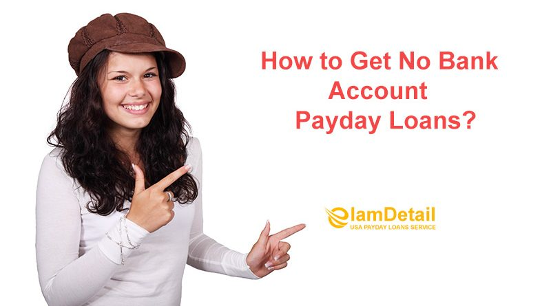 How to Get No Bank Account Payday Loans